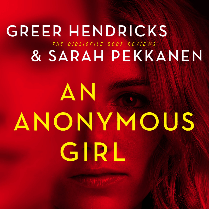 Summary and Review: An Anonymous Girl by Greer Hendricks and