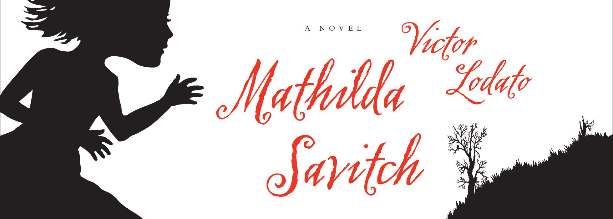Mathilda Savitch by Victor Lodato