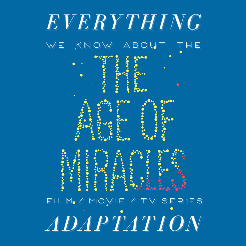 the age of miracles movie tv show series movie  trailer release date cast adaptation plot karen thompson walker