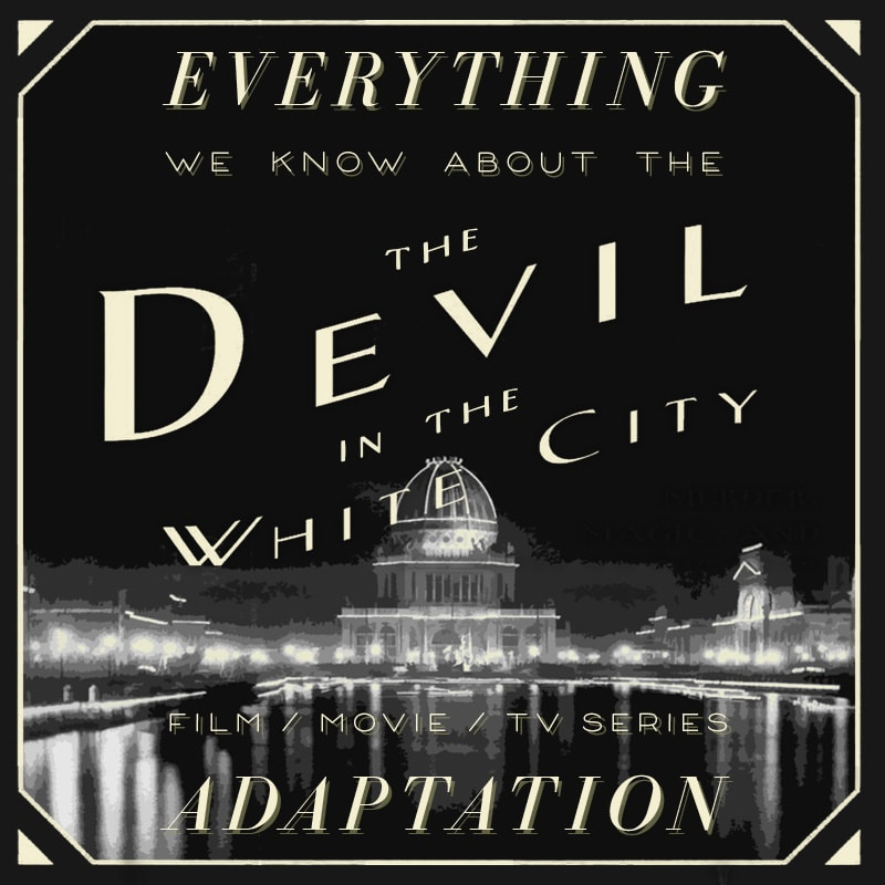 The Devil In The White City Hulu Series What We Know Release Date Cast Movie Trailer The Bibliofile