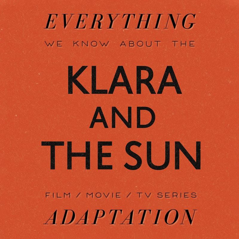 klara and the sun movie tv show series movie  trailer release date cast adaptation plot Kazuo Ishiguro