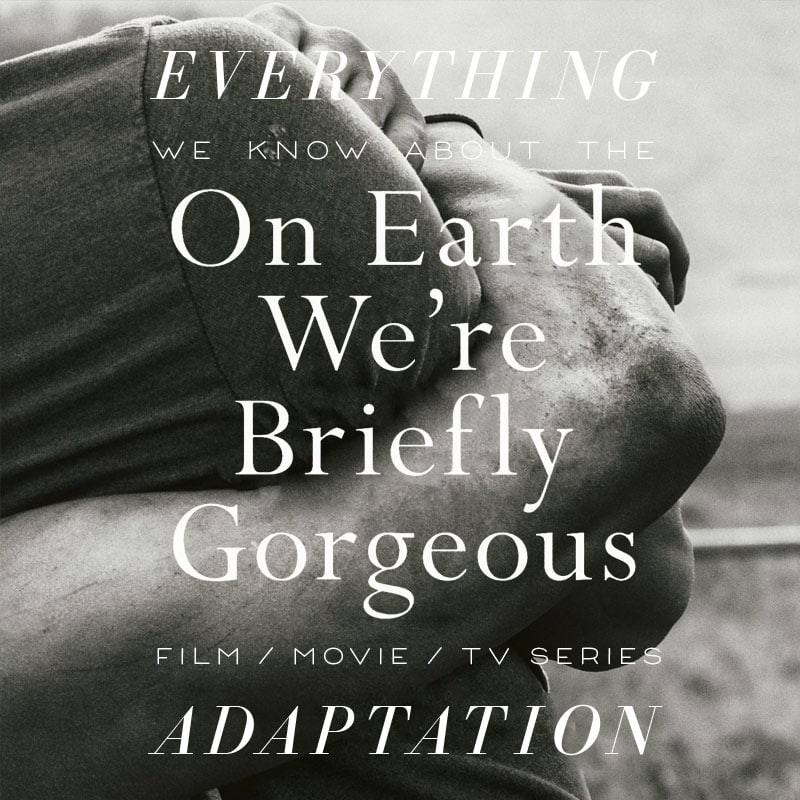 on earth we're briefly gorgeous movie trailer release date cast adaptation
