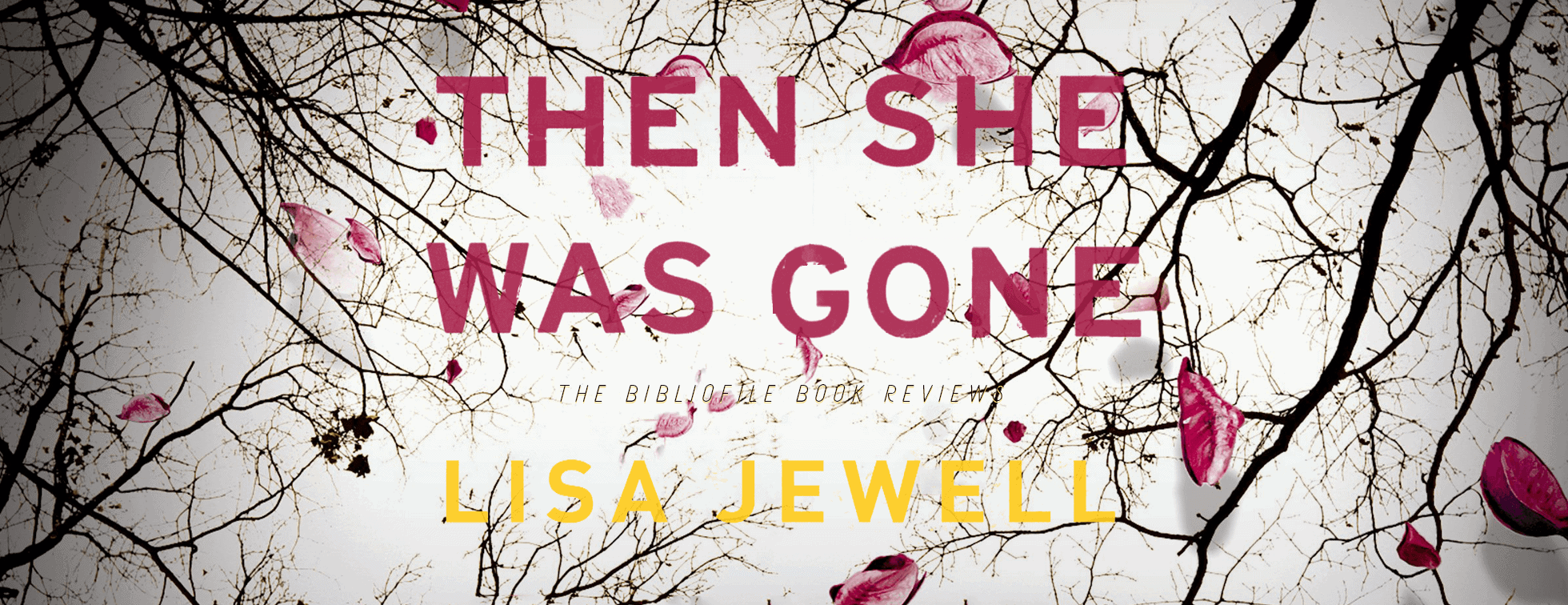 then she was gone by lisa jewel spoilers summary ending book review plot synopsis book review detailed summary