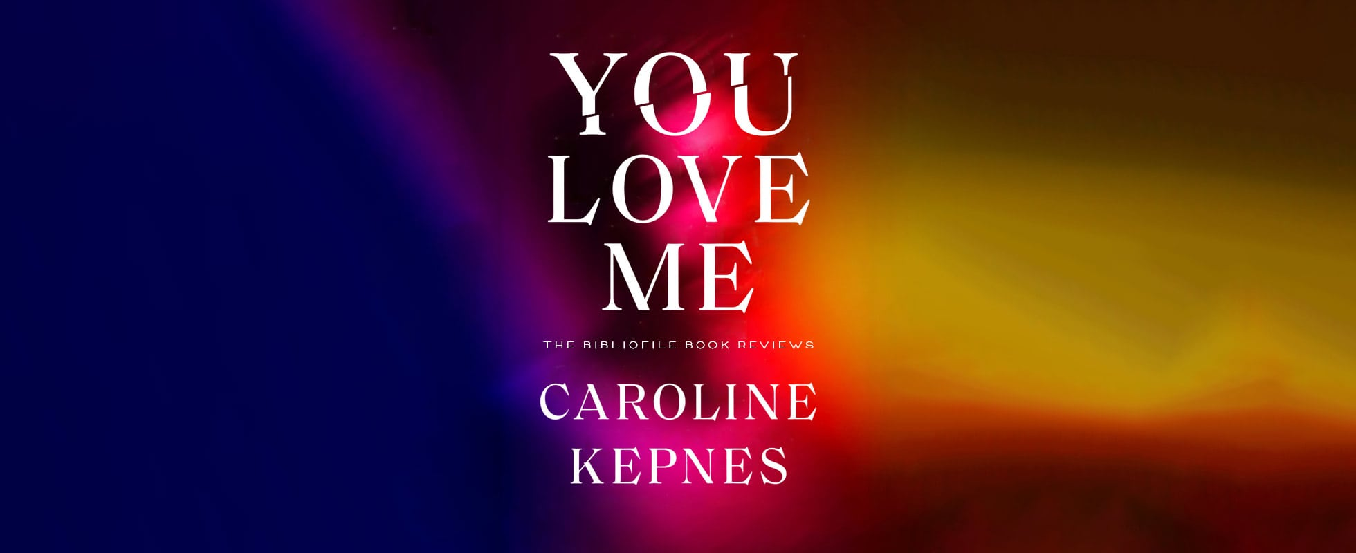 You love me caroline kepnes book review plot summary synopsis chapter summary
